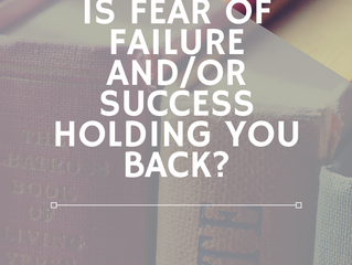 Is Fear of Failure and/or Success Holding You Back?