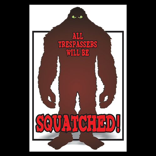 All Trespassers Will Be Squatched - Sign (PVC-42)