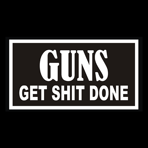Guns Get Shit Done - Color (G150B)