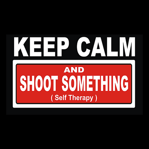 Keep Calm And Shoot Something (G201)