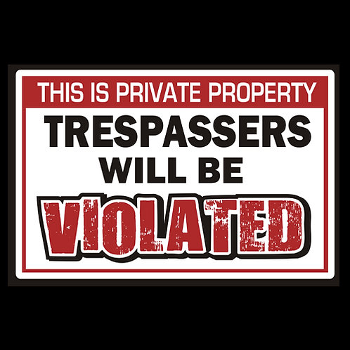 Trespassers Will Be Violated - Sign (PVC118)