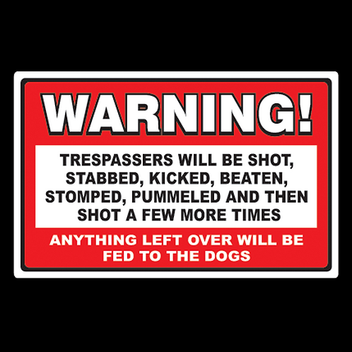 Trespassers Will Be Shot Kicked Stabbed (G83)