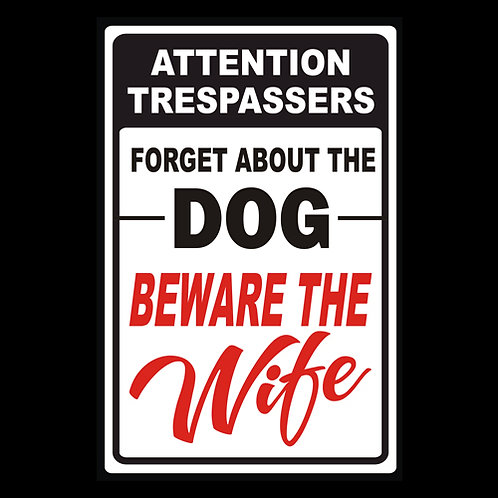 Trespassers Forget The Dog, Beware The Wife - Sign (PVC97)