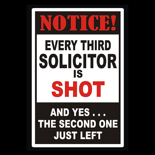 Every Third Solicitor Is Shot, The Second One Just Left - Sign (PVC108)