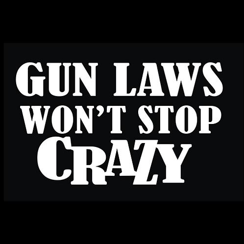 Gun Laws Won't Stop Crazy (G263)