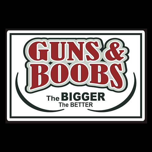 Guns & Boobs, The Bigger The Better - Sign (PVC111)