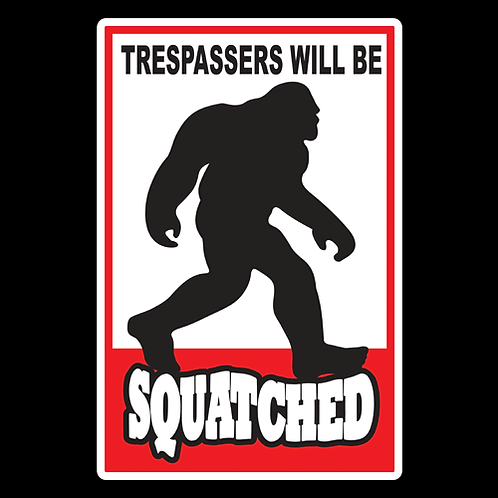 Trespassers Will Be Squatched - Sign (PVC-41)