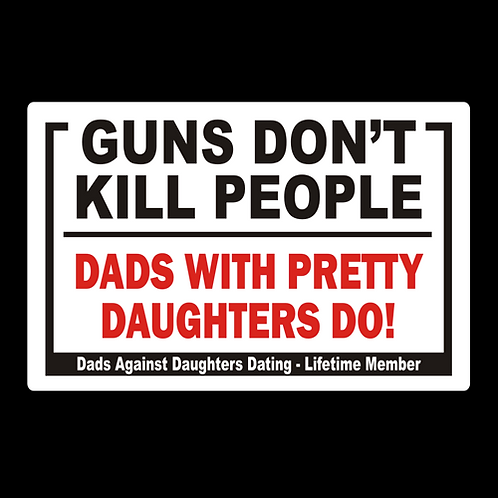 Guns Don't Kill People, Dads With Pretty Daughters Do (G396)