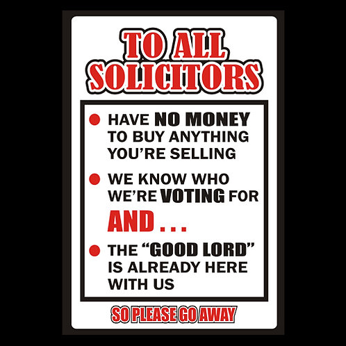 To All Solicitors - No Money, Know Vote, Good Lord - Sign (PVC115)