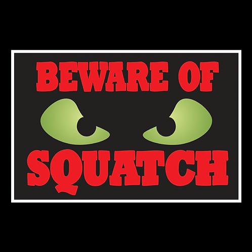 Beware Of Squatch - Sign (PVC-67)