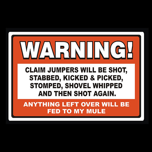 Claim Jumpers Will Be Shot, Kicked, Picked And Shovel Whipped - Sign (PVC105)