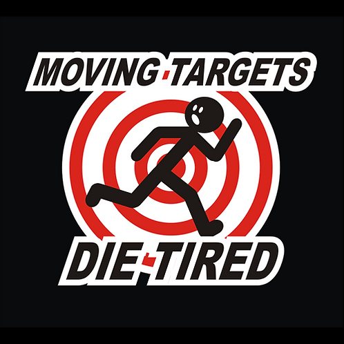 Moving Targets Die Tired (G222)