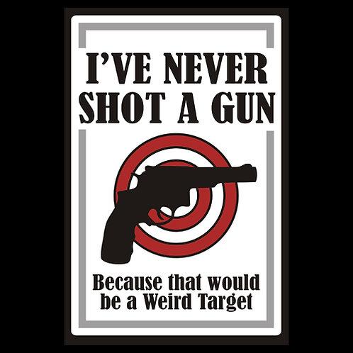 I've Never Shot A Gun, Would Be A Weird Target - Sign (PVC113)