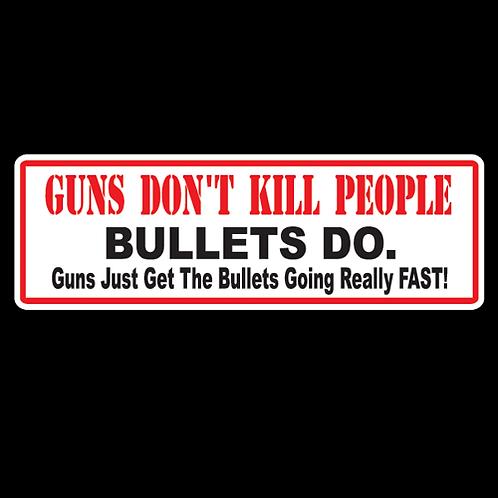 Guns Don't Kill People, Bullets Do (G54)