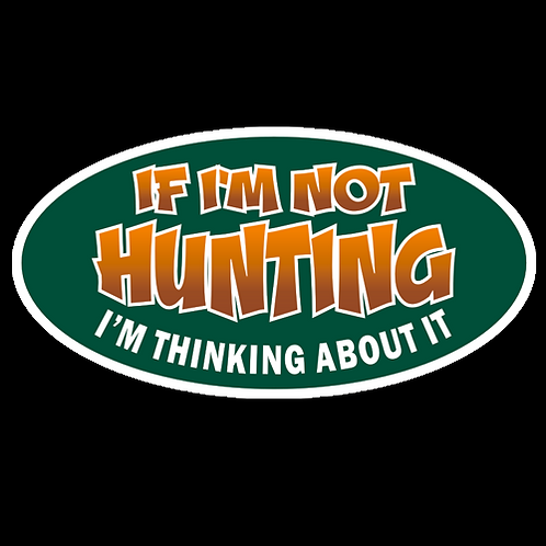 If I'm Not Hunting, I'm Thinking About It (H9)