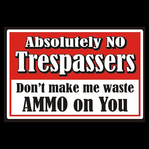No Trespassers, Don't Make Me Waste Ammo On You - Sign (PVC122)