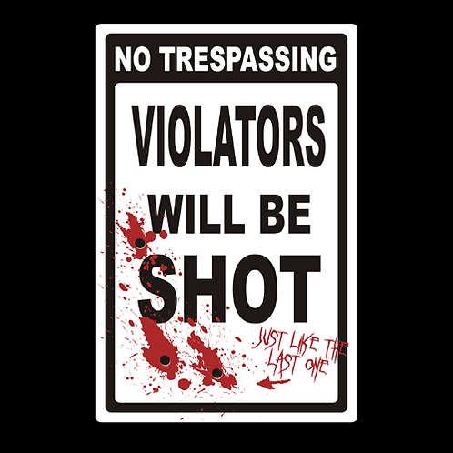 Violators Will Be Shot - Sign (PVC-72)