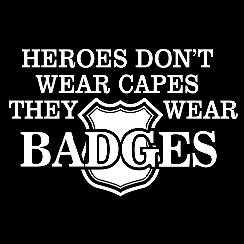 Heroes Don't Wear Capes, They Wear Badges (MIL60)