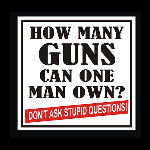 How Many Guns Can One Man Own? - White (G239A)