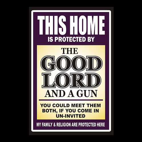Home Protected By Good Lord & A Gun - Sign (PVC121)