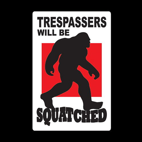 Trespassers Will Be Squatched (C11)