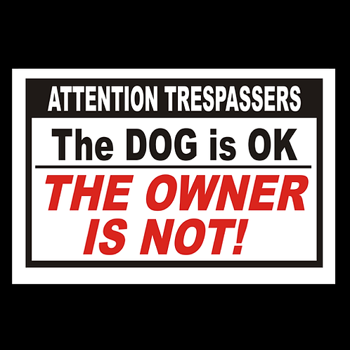 Dog Is Ok, Owner Is Not - Sign (PVC-08)