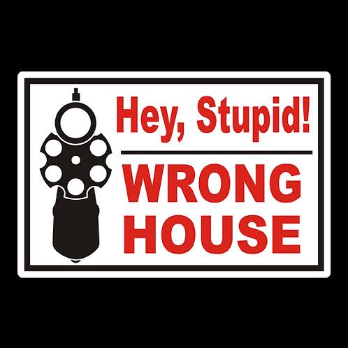Hey Stupid, Wrong House - Sign  (PVC-79)