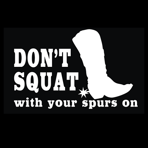 Don't Squat With Your Spurs On - White (W31)