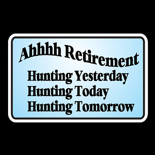 Ahhh Retirement - Hunting Everyday (H8)