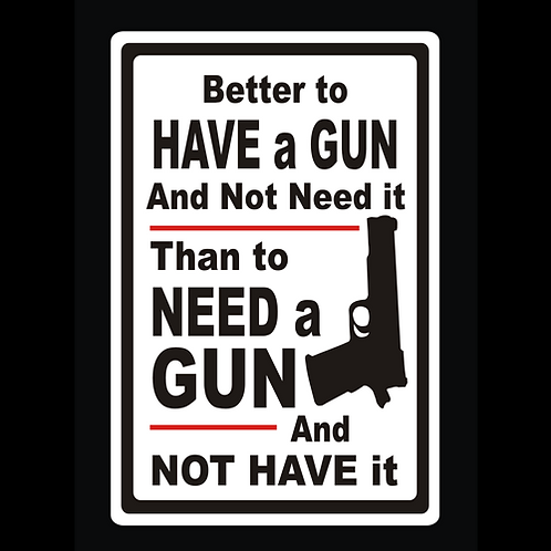 Better To Have A Gun And Not Need It (G255)