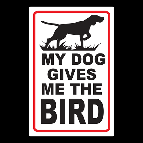 My Dog Gives Me The Bird - Sign (PVC-68)