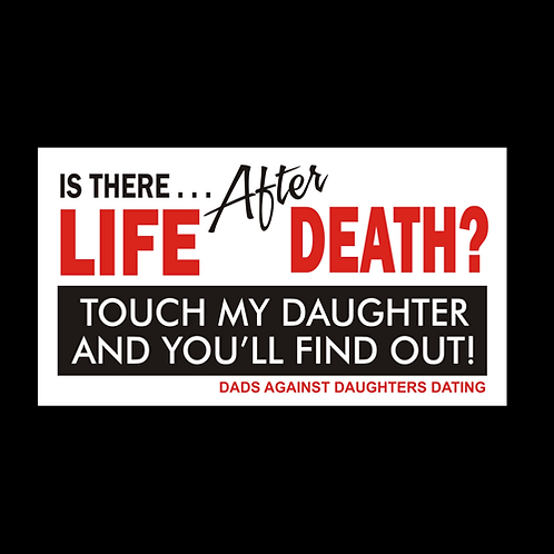Is There Life After Death, Touch My Daughter And You'll Find Out (G397)