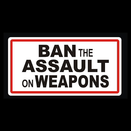 Ban The Assault On Weapons (G339)