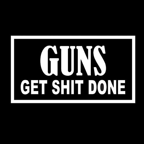 Guns Get Shit Done - White Cut (G150A)