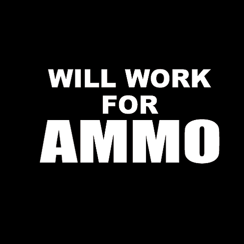 Will Work For Ammo (G148)