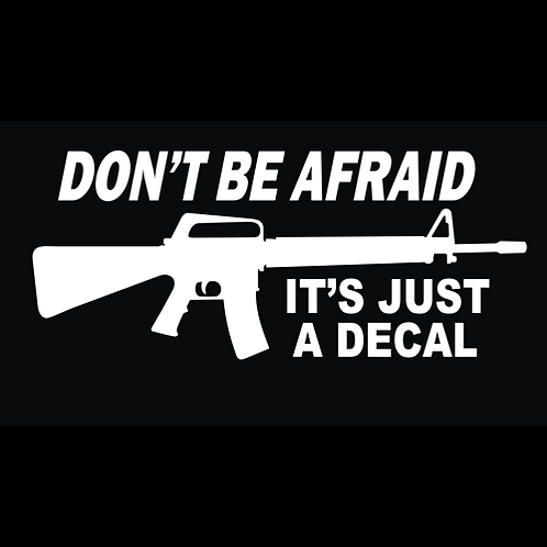 Don't Be Afriad, It's Just A Decal (G264)