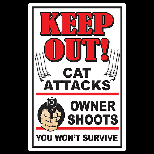 Cat Attacks, Owner Shoots - Sign (PVC-64)
