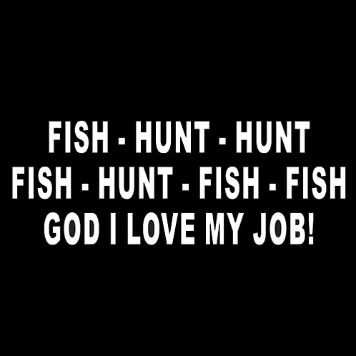 Fish Hunt Hunt, God I Love My Job (H7)