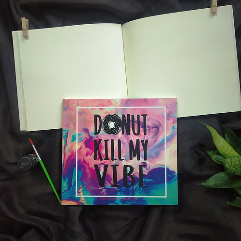 """Donot kill my vibe"" Square (7.5"" x 7.5"") Sketch books for artists."