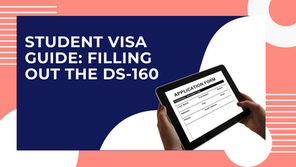 Student Visa Application Process Guide: Filling Out the DS-160