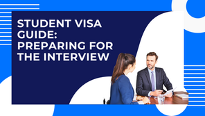 Student Visa Application Process Guide: Preparing for the Visa Interview