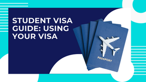A Guide to the Student Visa Application Process: Using Your Visa