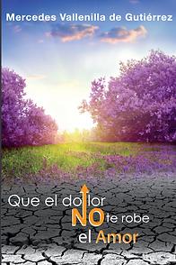 Que el dolor no te robe el amor - Mercedes Vallenilla de Gutierrez