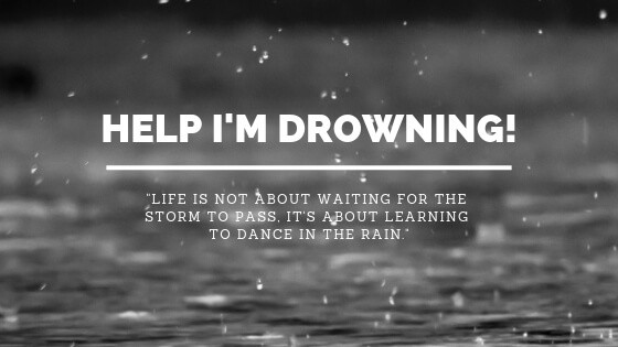 """Help I'm Drowning! Life is not about waiting for the storm to pass. it's about learning to dance in the rain"""""""