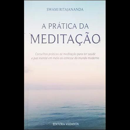A Prática da Meditação (Swami Ritajananda)