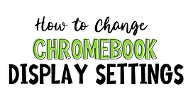 Chromebook Display Settings.png