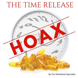 """**HOAX** Why the terms """"Natural"""" & """"Time Release"""" or """"Sustained Release"""