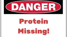 Danger: Protein Missing!