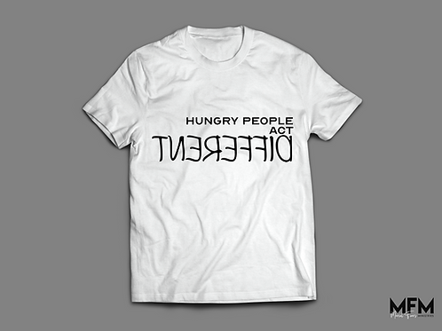 Hungry People Act Different T-Shirt