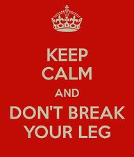 Don't break a leg advice. Stay safe
